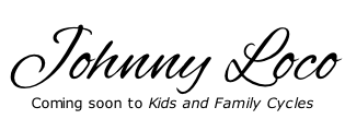 Johnny Loco  Coming soon to Kids and Family Cycles